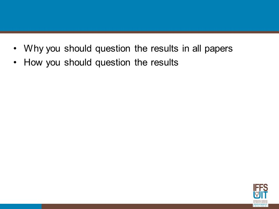 Why you should question the results in all papers How you should question the results