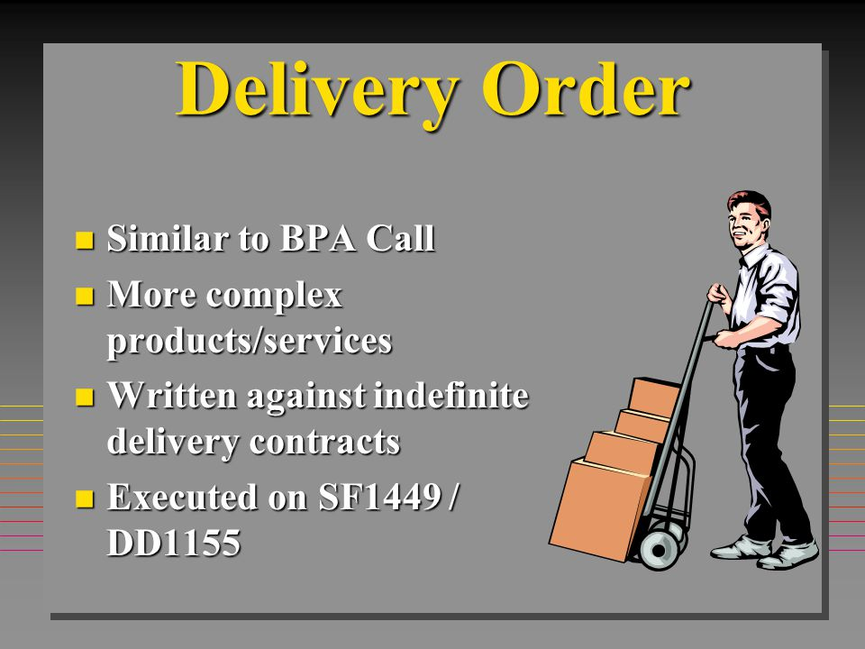 Definite Quantity / Indefinite Quantity n Types of indefinite delivery contract n Funded minimum up front n Individual delivery orders funded n Multiple awards per commodity/service n Compete among holders or rotate n No guarantee after minimum