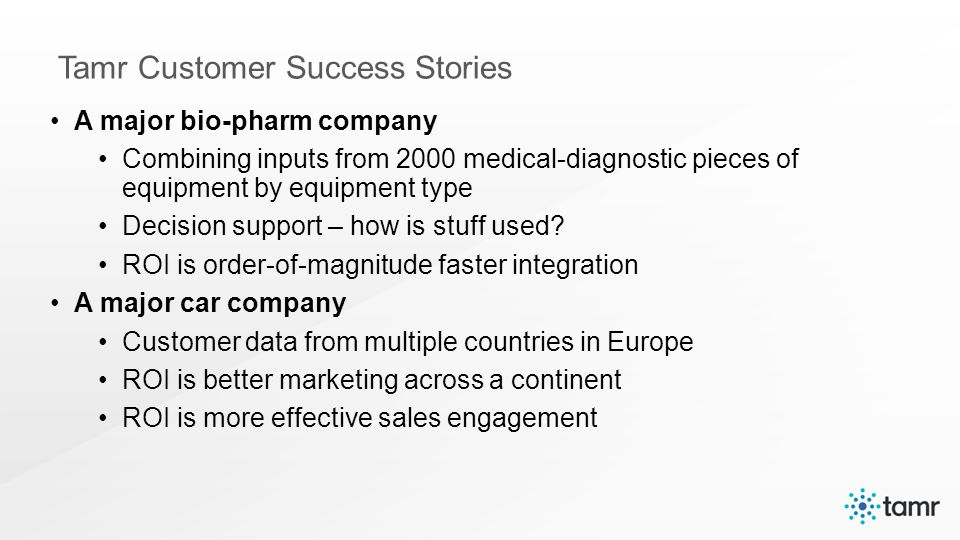 A major bio-pharm company Combining inputs from 2000 medical-diagnostic pieces of equipment by equipment type Decision support – how is stuff used.