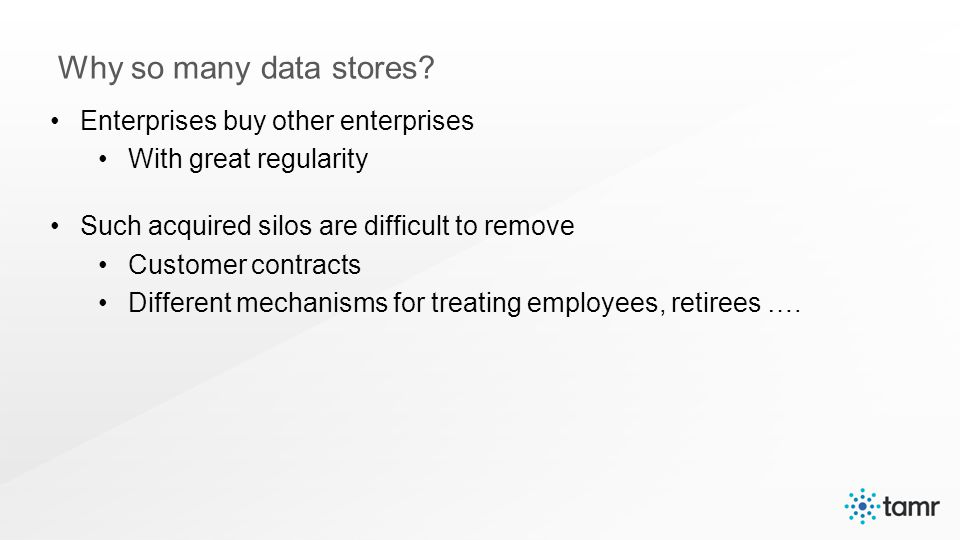 Enterprises buy other enterprises With great regularity Such acquired silos are difficult to remove Customer contracts Different mechanisms for treating employees, retirees ….