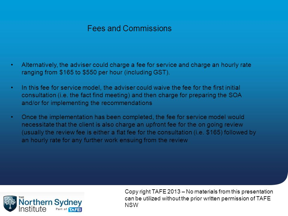 Copy right TAFE 2013 – No materials from this presentation can be utilized without the prior written permission of TAFE NSW Fees and Commissions In th