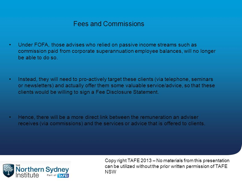 Copy right TAFE 2013 – No materials from this presentation can be utilized without the prior written permission of TAFE NSW Fees and Commissions Inste