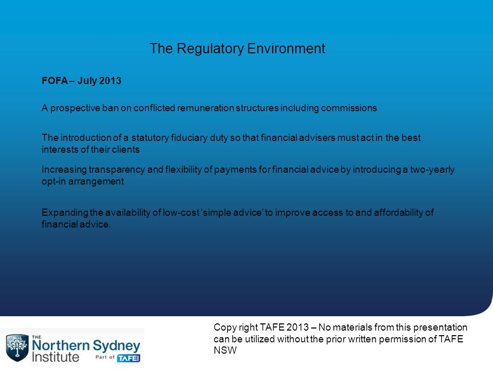 Copy right TAFE 2013 – No materials from this presentation can be utilized without the prior written permission of TAFE NSW The Regulatory Environment
