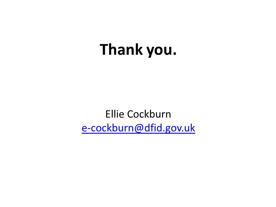 Thank you. Ellie Cockburn e-cockburn@dfid.gov.uk