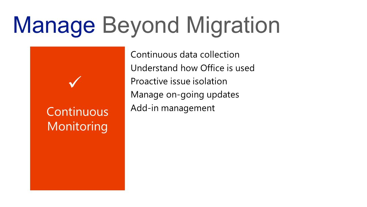 Manage Beyond Migration Continuous data collection Understand how Office is used Proactive issue isolation Manage on-going updates Add-in management