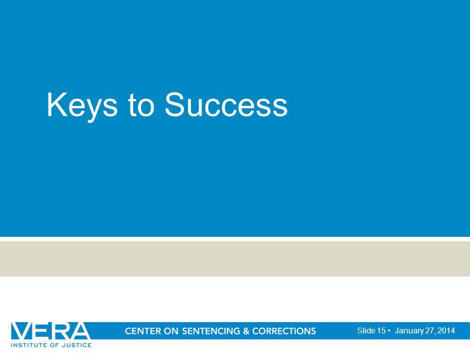 Slide 15 January 27, 2014 Keys to Success