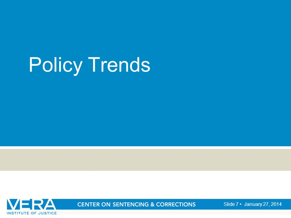 Slide 7 January 27, 2014 Policy Trends