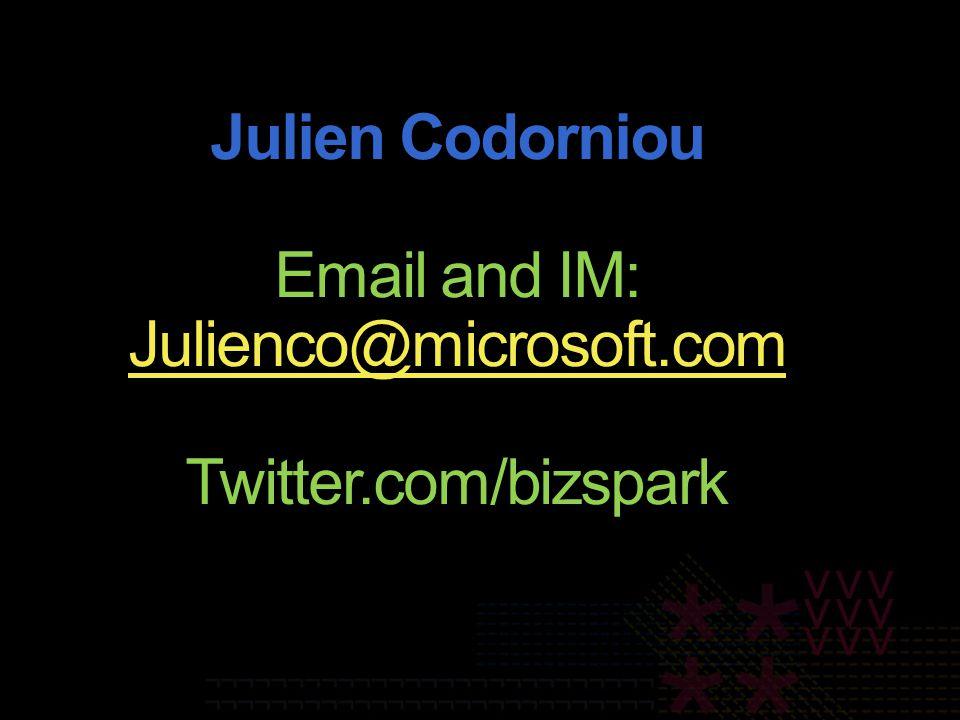Julien Codorniou Email and IM: Julienco@microsoft.com Twitter.com/bizspark Julienco@microsoft.com
