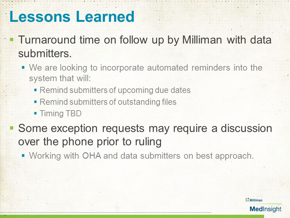 Lessons Learned  Turnaround time on follow up by Milliman with data submitters.