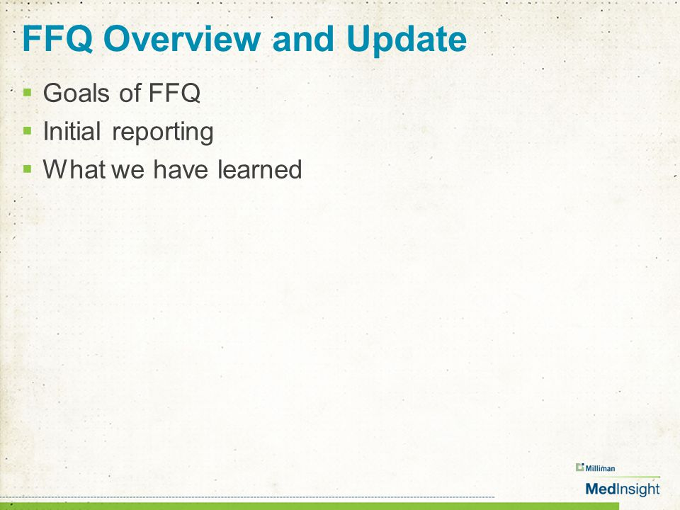 FFQ Overview and Update  Goals of FFQ  Initial reporting  What we have learned