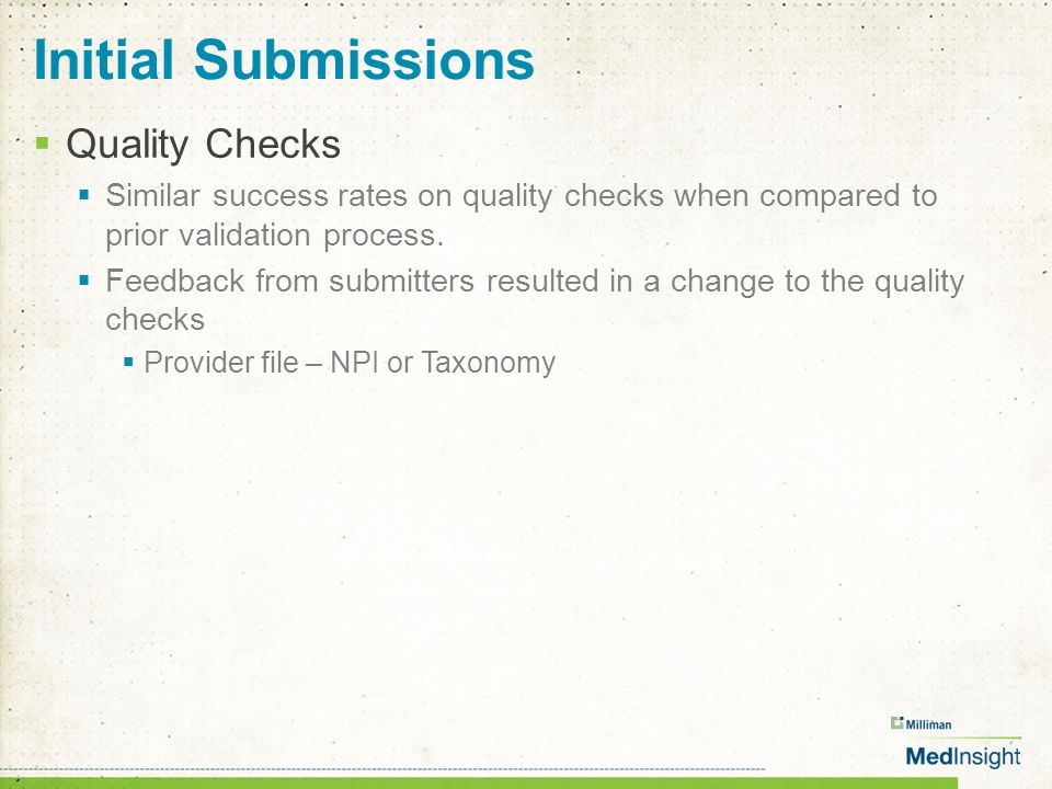 Initial Submissions  Quality Checks  Similar success rates on quality checks when compared to prior validation process.