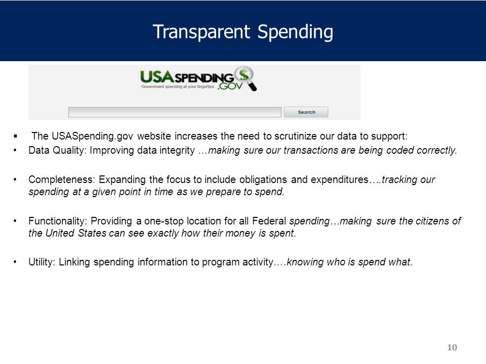 Transparent Spending  The USASpending.gov website increases the need to scrutinize our data to support: Data Quality: Improving data integrity …makin