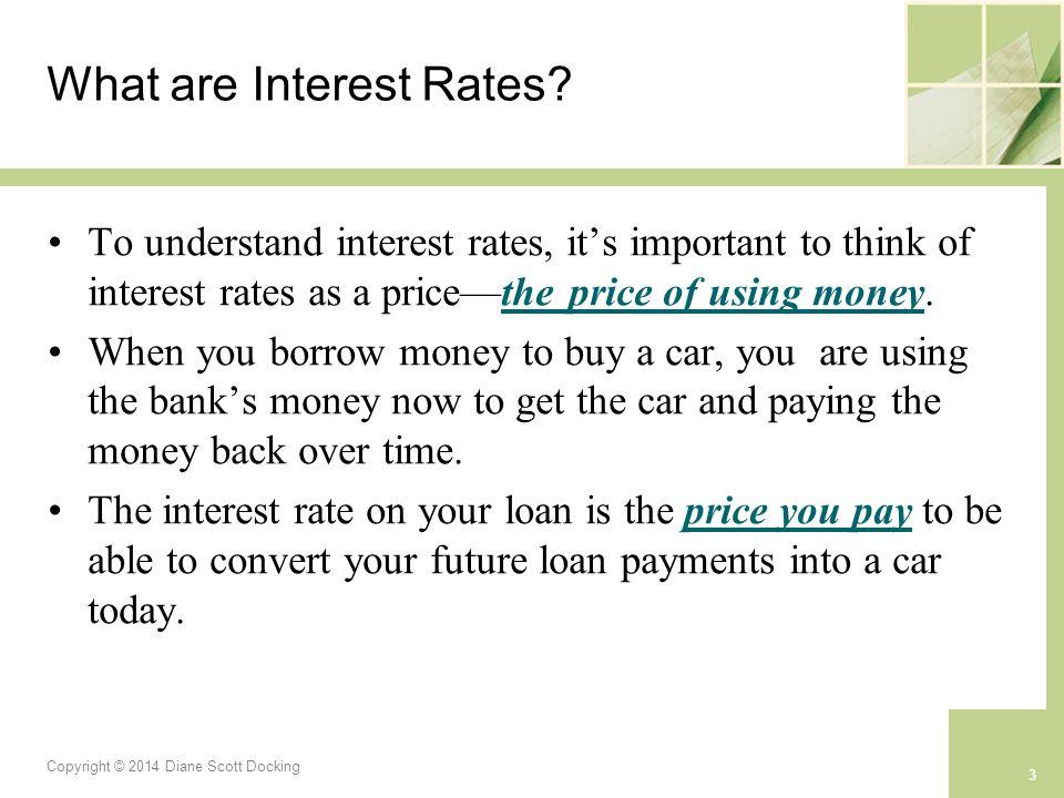 Copyright © 2014 Diane Scott Docking 3 What are Interest Rates.