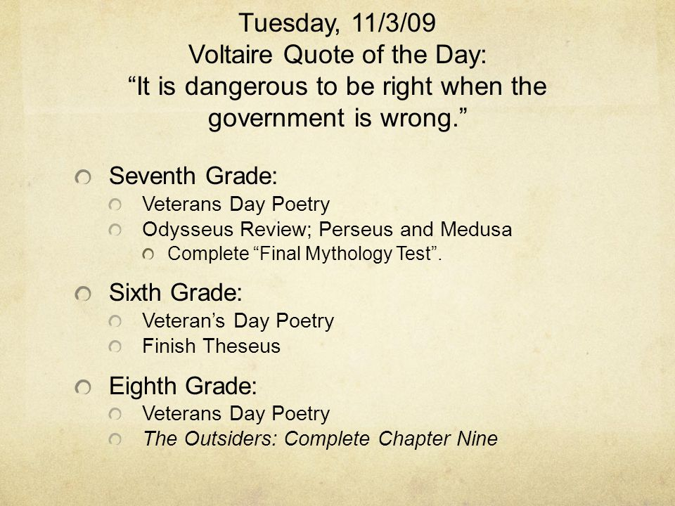 Tuesday, 11/3/09 Voltaire Quote of the Day: It is dangerous to be right when the government is wrong. Seventh Grade: Veterans Day Poetry Odysseus Review; Perseus and Medusa Complete Final Mythology Test .