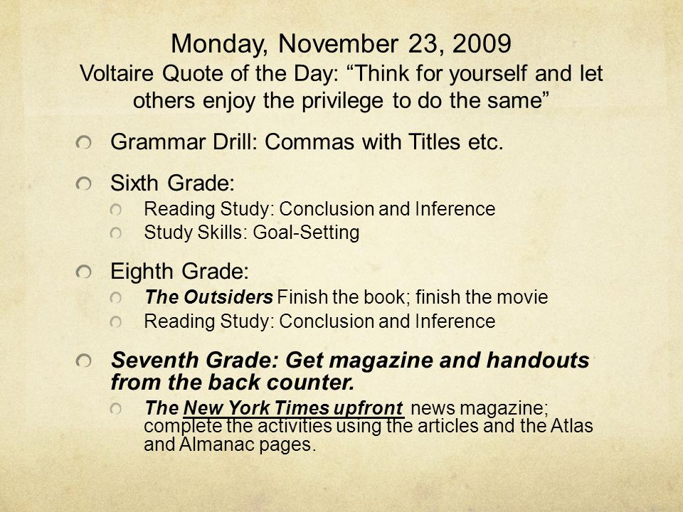 Monday, November 23, 2009 Voltaire Quote of the Day: Think for yourself and let others enjoy the privilege to do the same Grammar Drill: Commas with Titles etc.