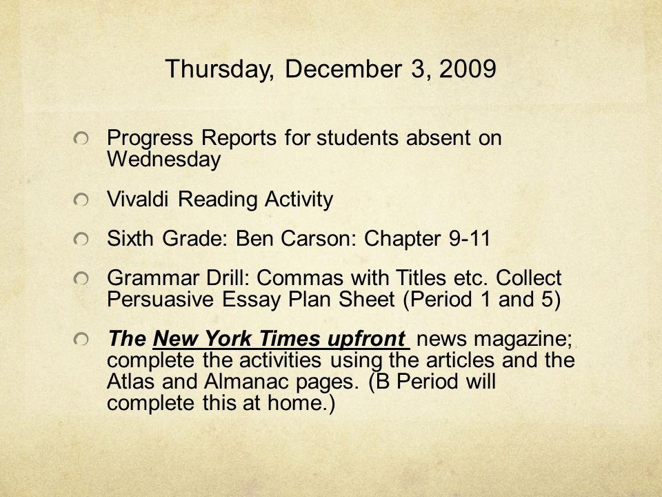 Thursday, December 3, 2009 Progress Reports for students absent on Wednesday Vivaldi Reading Activity Sixth Grade: Ben Carson: Chapter 9-11 Grammar Drill: Commas with Titles etc.