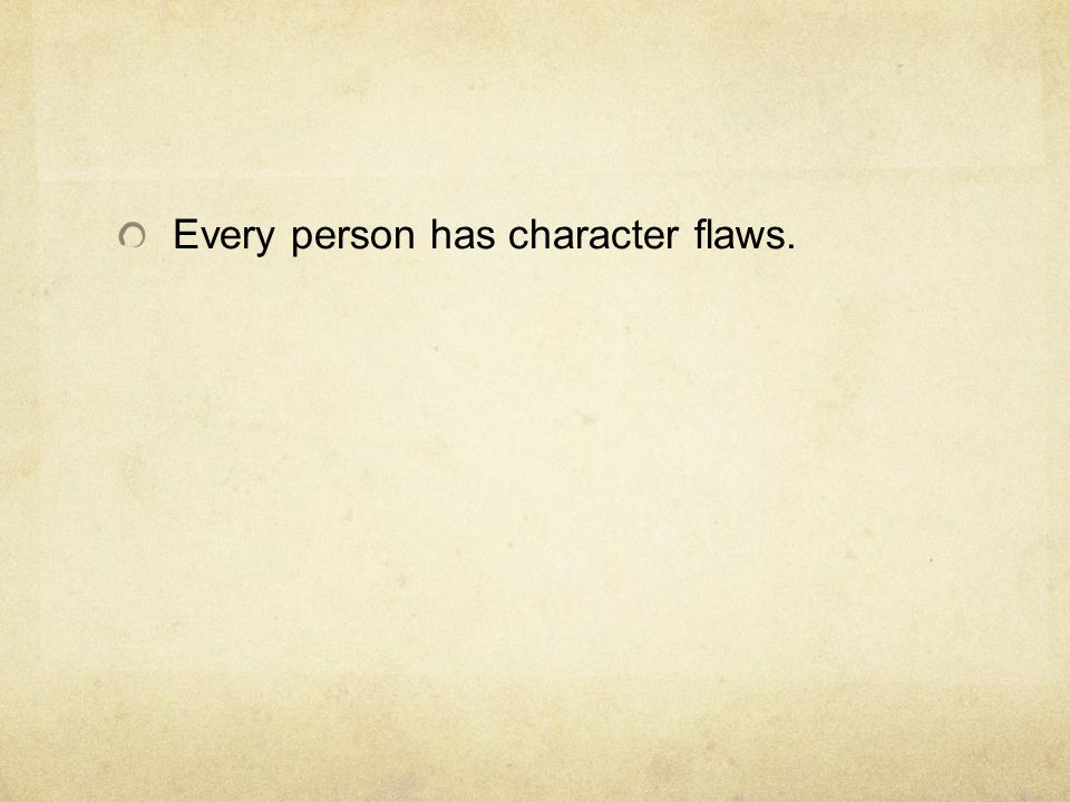 Every person has character flaws.