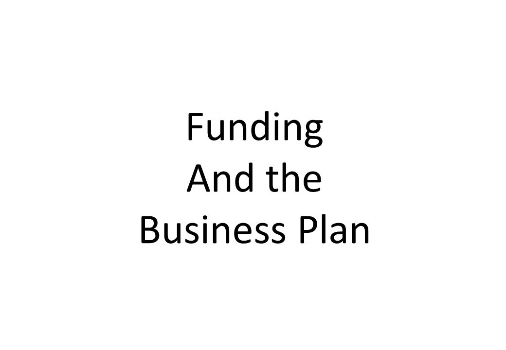 Funding And the Business Plan