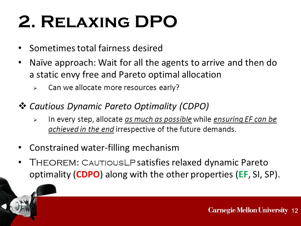 2. Relaxing DPO Sometimes total fairness desired Naïve approach: Wait for all the agents to arrive and then do a static envy free and Pareto optimal a