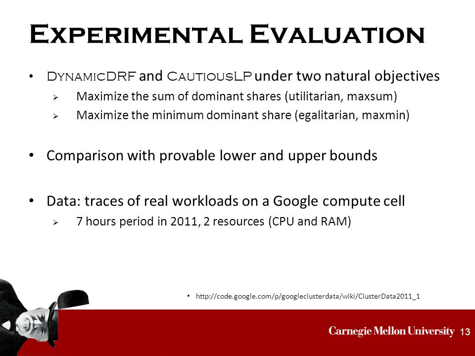 Experimental Evaluation DynamicDRF and CautiousLP under two natural objectives  Maximize the sum of dominant shares (utilitarian, maxsum)  Maximize