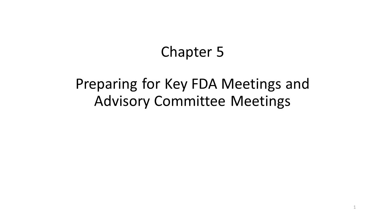 Chapter 5 Preparing for Key FDA Meetings and Advisory Committee Meetings 1