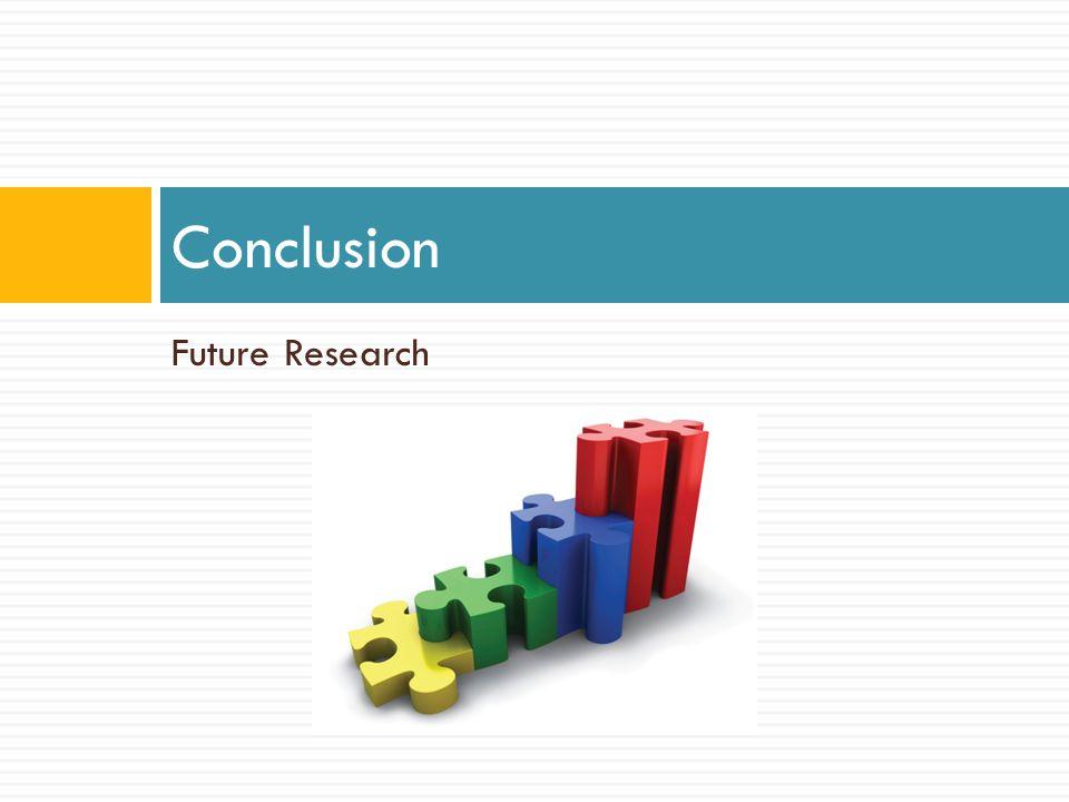 Future Research Conclusion