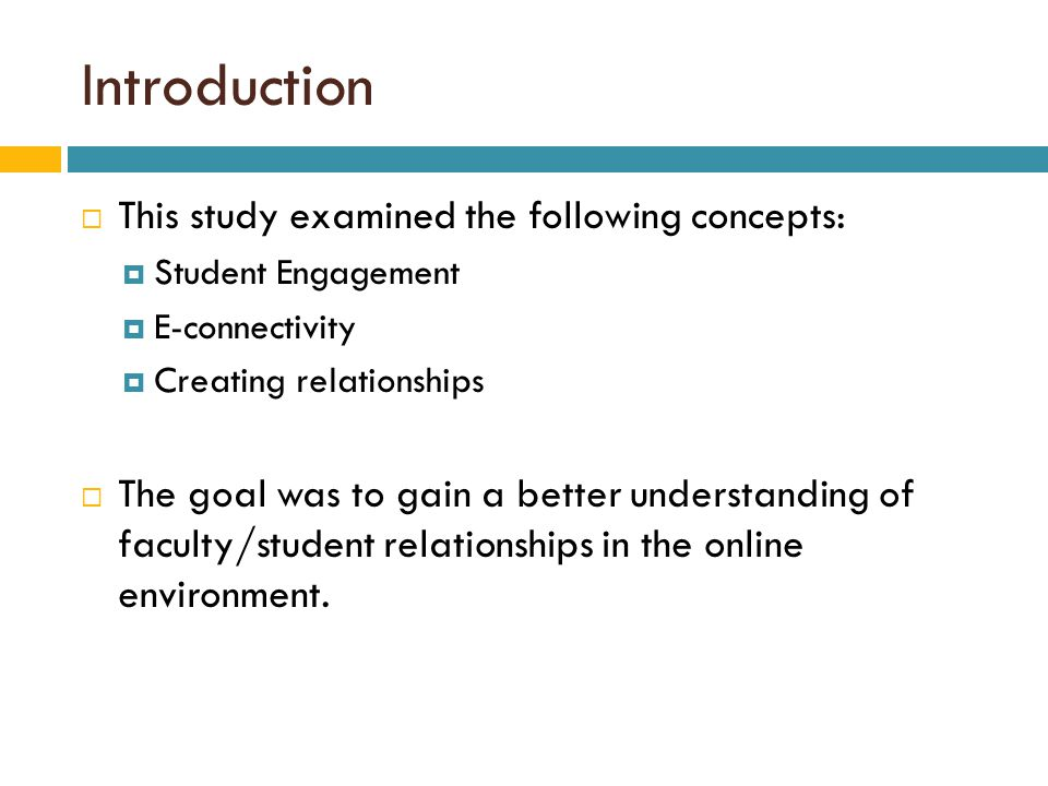  This study examined the following concepts:  Student Engagement  E-connectivity  Creating relationships  The goal was to gain a better understan