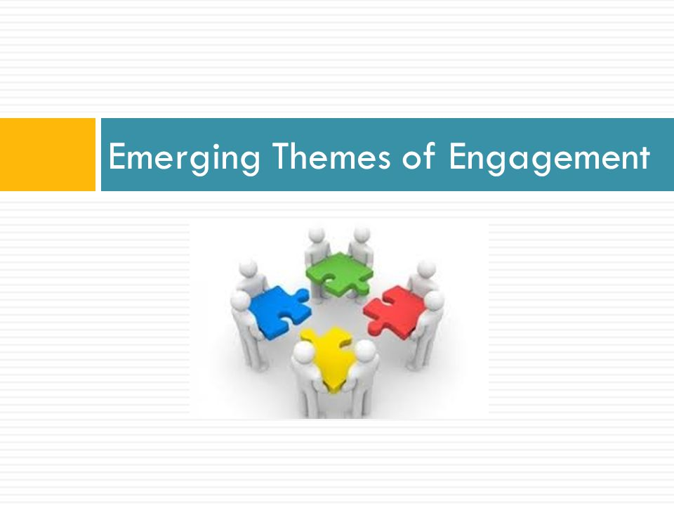 Emerging Themes of Engagement