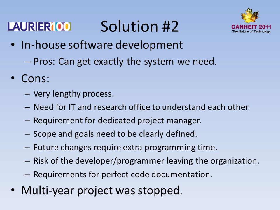 Solution #2 In-house software development – Pros: Can get exactly the system we need.