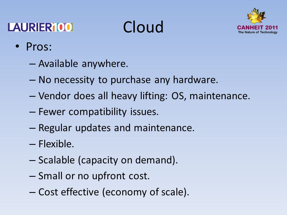 Cloud Pros: – Available anywhere. – No necessity to purchase any hardware.