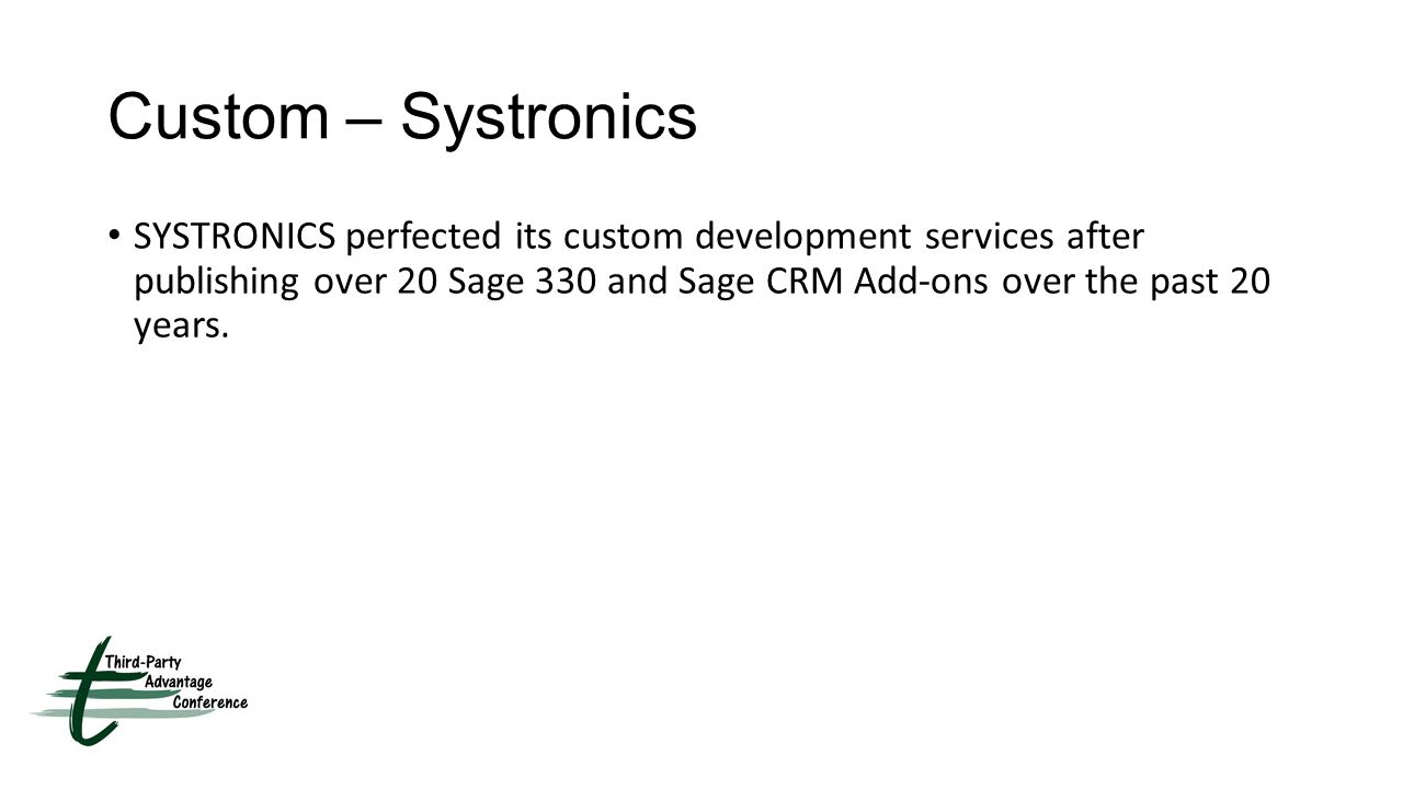 Custom – Systronics SYSTRONICS perfected its custom development services after publishing over 20 Sage 330 and Sage CRM Add-ons over the past 20 years.