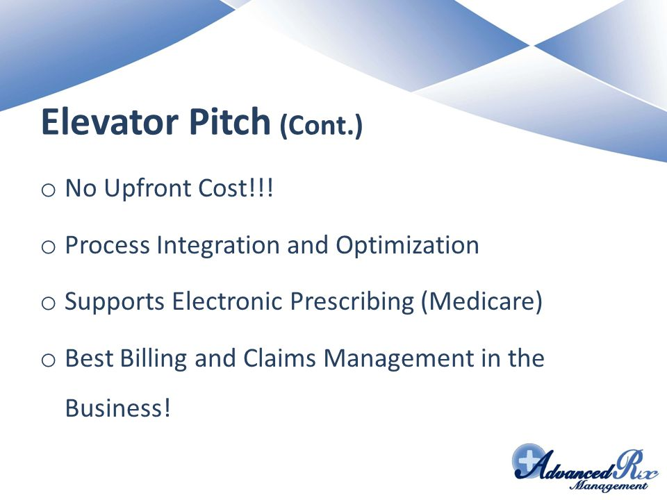 Elevator Pitch (Cont.) o No Upfront Cost!!.