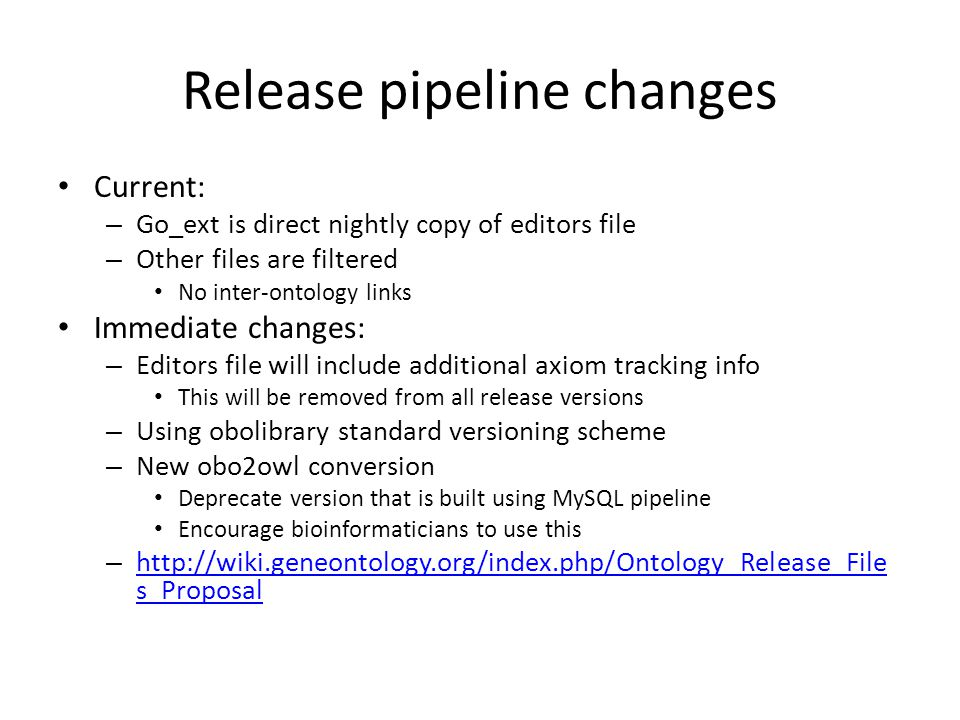 Release pipeline changes Current: – Go_ext is direct nightly copy of editors file – Other files are filtered No inter-ontology links Immediate changes