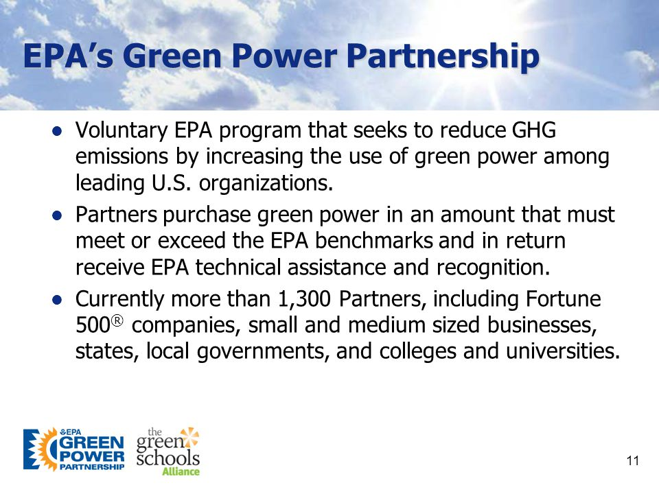 11 EPA's Green Power Partnership Voluntary EPA program that seeks to reduce GHG emissions by increasing the use of green power among leading U.S.