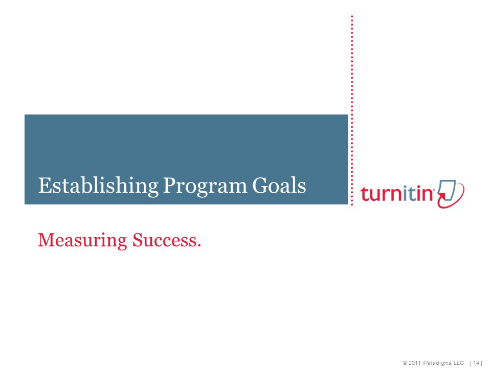 [ 14 ] © 2011 iParadigms, LLC Measuring Success. Establishing Program Goals