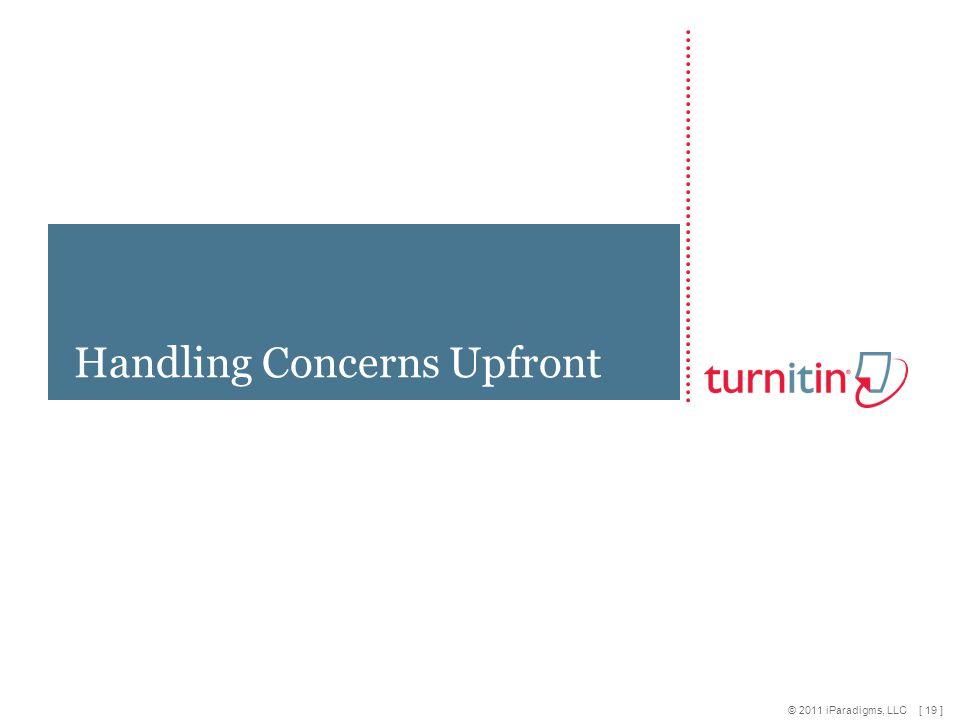 [ 19 ] © 2011 iParadigms, LLC Handling Concerns Upfront