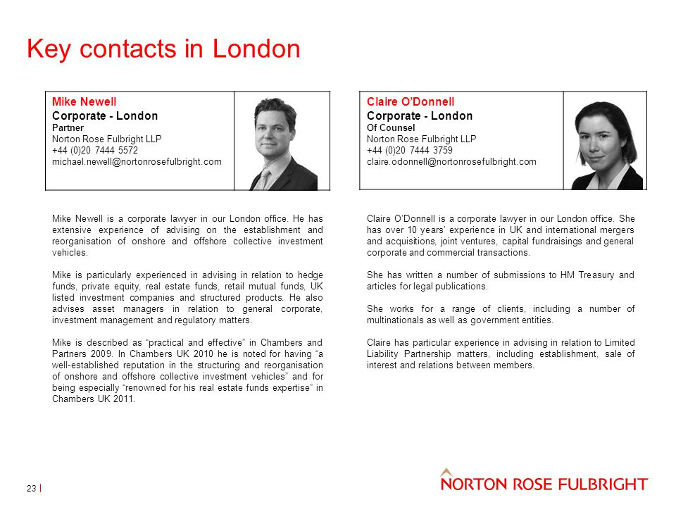 Key contacts in London Mike Newell Corporate - London Partner Norton Rose Fulbright LLP +44 (0)20 7444 5572 michael.newell@nortonrosefulbright.com Claire O'Donnell Corporate - London Of Counsel Norton Rose Fulbright LLP +44 (0)20 7444 3759 claire.odonnell@nortonrosefulbright.com Claire O'Donnell is a corporate lawyer in our London office.