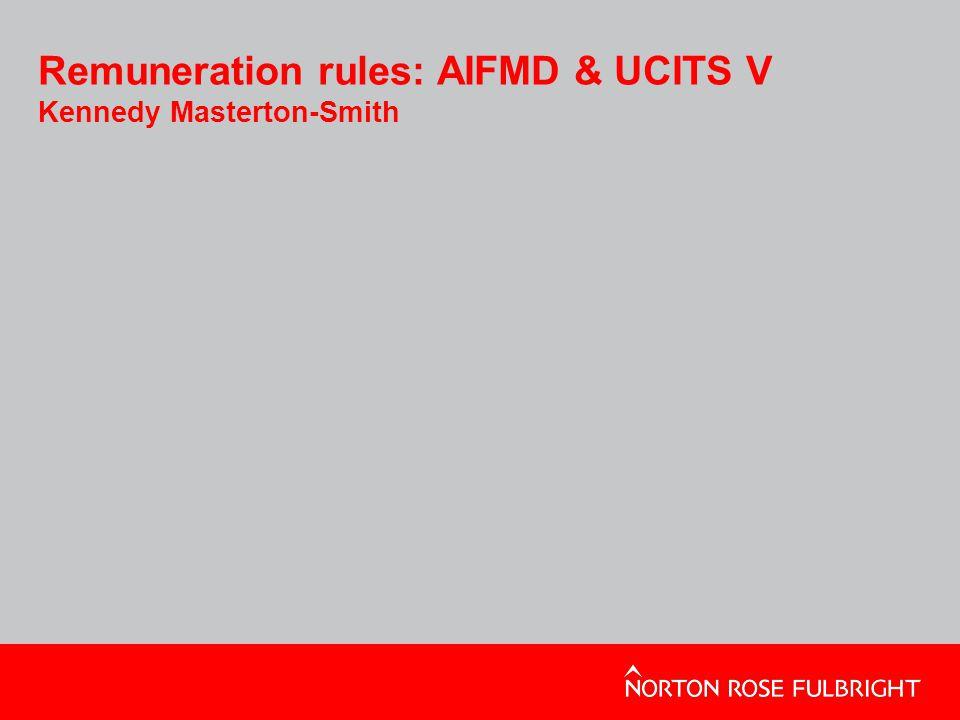 New rules Global focus on remuneration – new legislation –AIFMD –UCITS V –MiFID II –CRD What rules apply.
