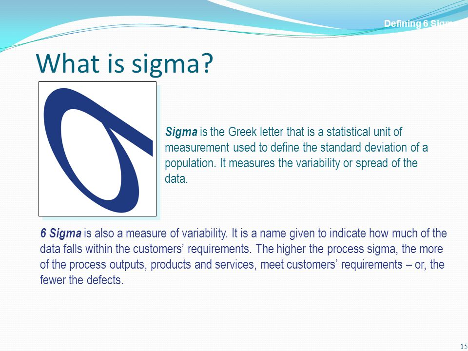 What is sigma. 15 6 Sigma is also a measure of variability.