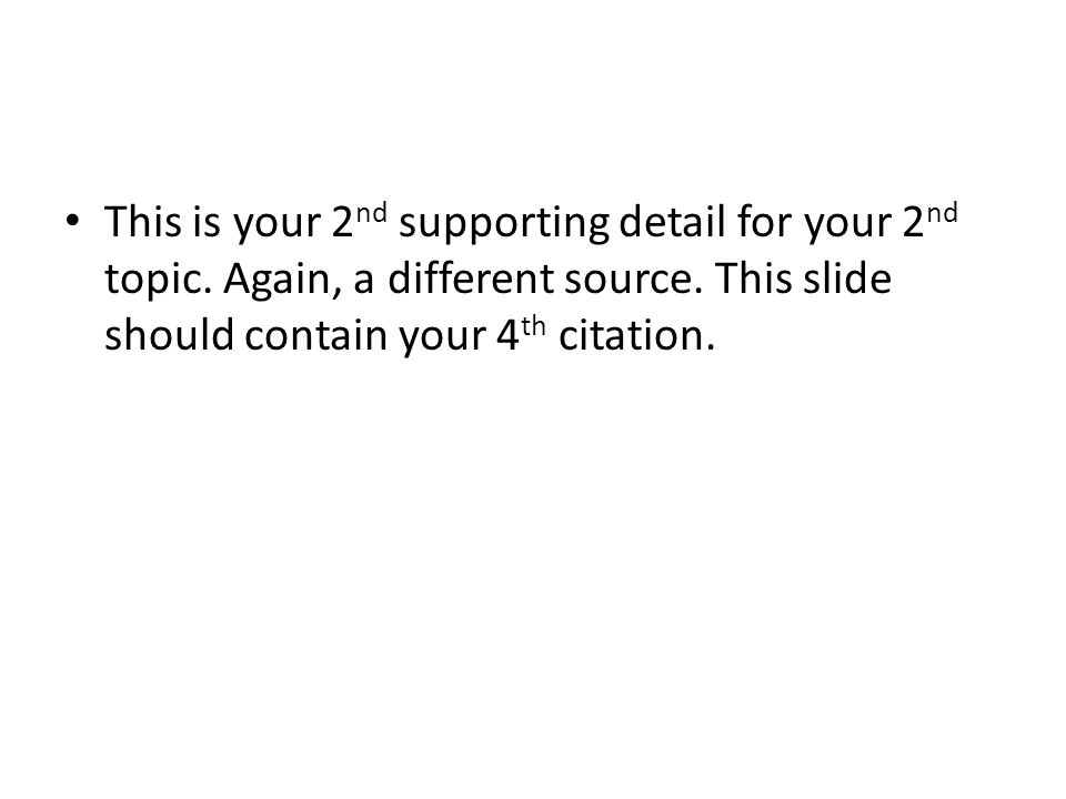 This is your 2 nd supporting detail for your 2 nd topic.