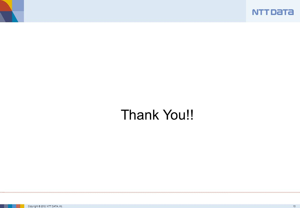 Copyright © 2012 NTT DATA, Inc.13 Thank You!!