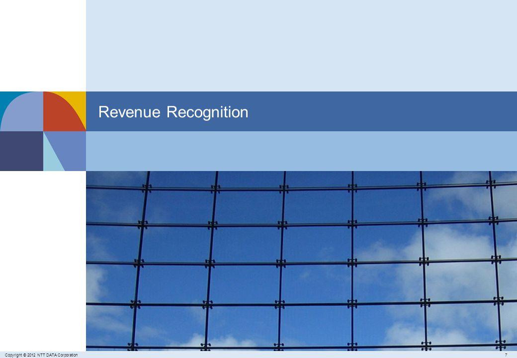 7Copyright © 2012 NTT DATA Corporation Revenue Recognition