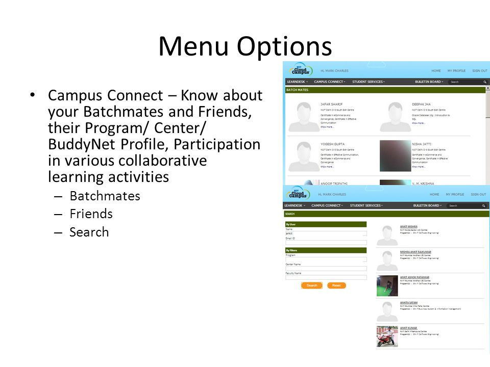Menu Options Campus Connect – Know about your Batchmates and Friends, their Program/ Center/ BuddyNet Profile, Participation in various collaborative learning activities – Batchmates – Friends – Search