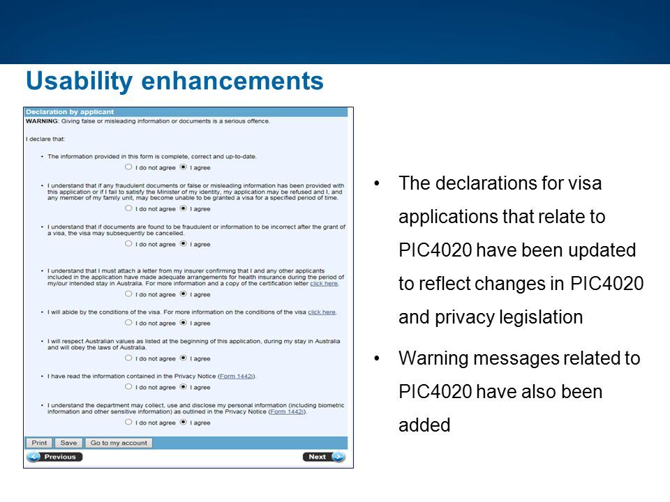 Usability enhancements The declarations for visa applications that relate to PIC4020 have been updated to reflect changes in PIC4020 and privacy legis