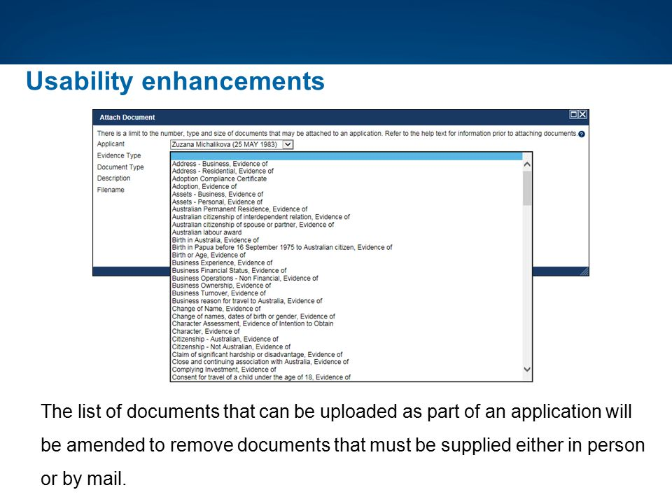 Usability enhancements The list of documents that can be uploaded as part of an application will be amended to remove documents that must be supplied