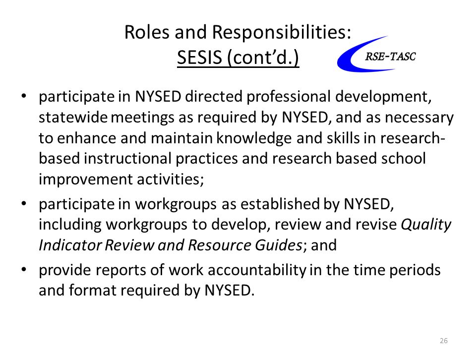 Roles and Responsibilities: SESIS (cont'd.) participate in NYSED directed professional development, statewide meetings as required by NYSED, and as ne