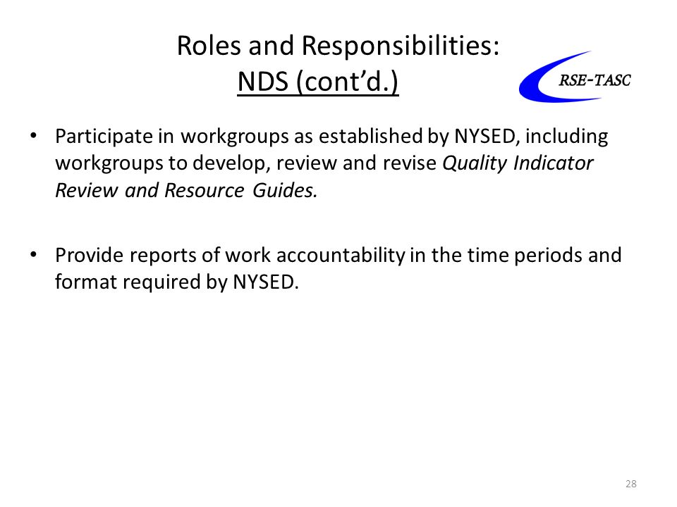 Roles and Responsibilities: NDS (cont'd.) Participate in workgroups as established by NYSED, including workgroups to develop, review and revise Qualit