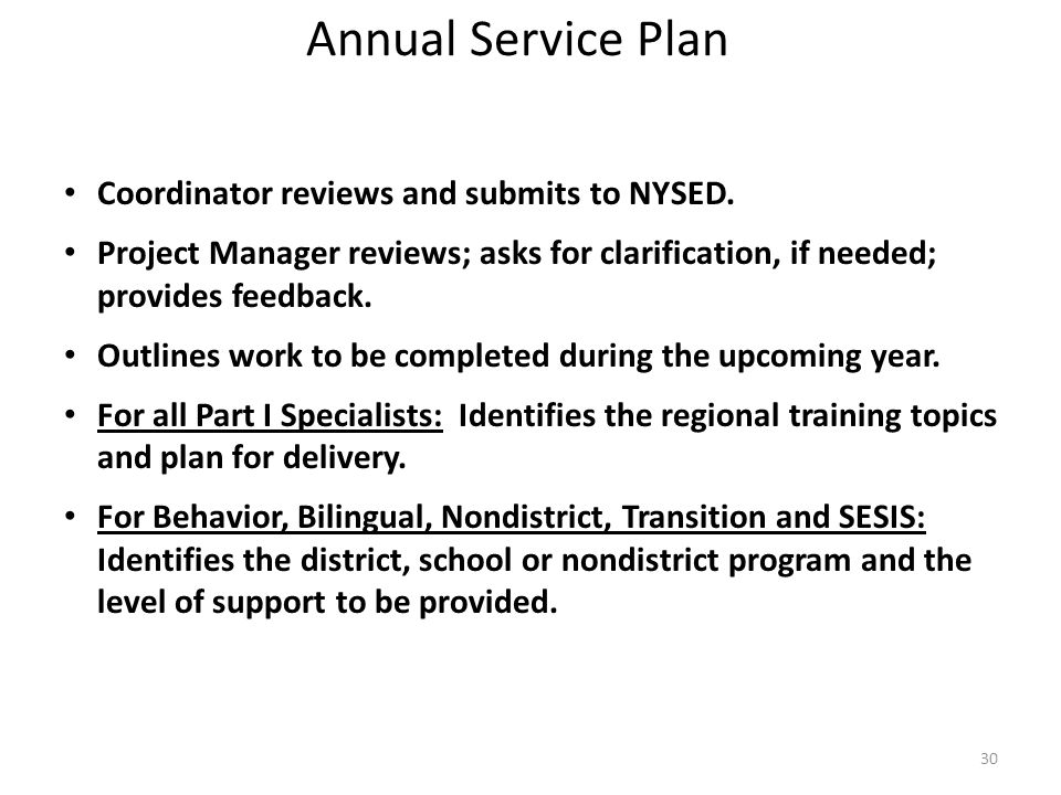 Annual Service Plan Coordinator reviews and submits to NYSED. Project Manager reviews; asks for clarification, if needed; provides feedback. Outlines