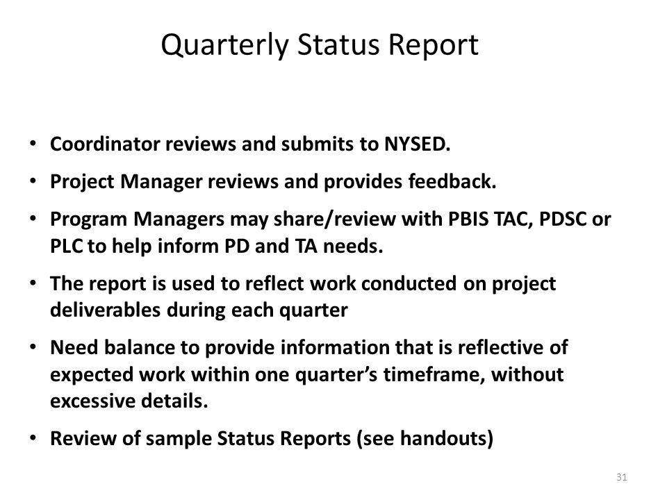 Quarterly Status Report Coordinator reviews and submits to NYSED. Project Manager reviews and provides feedback. Program Managers may share/review wit