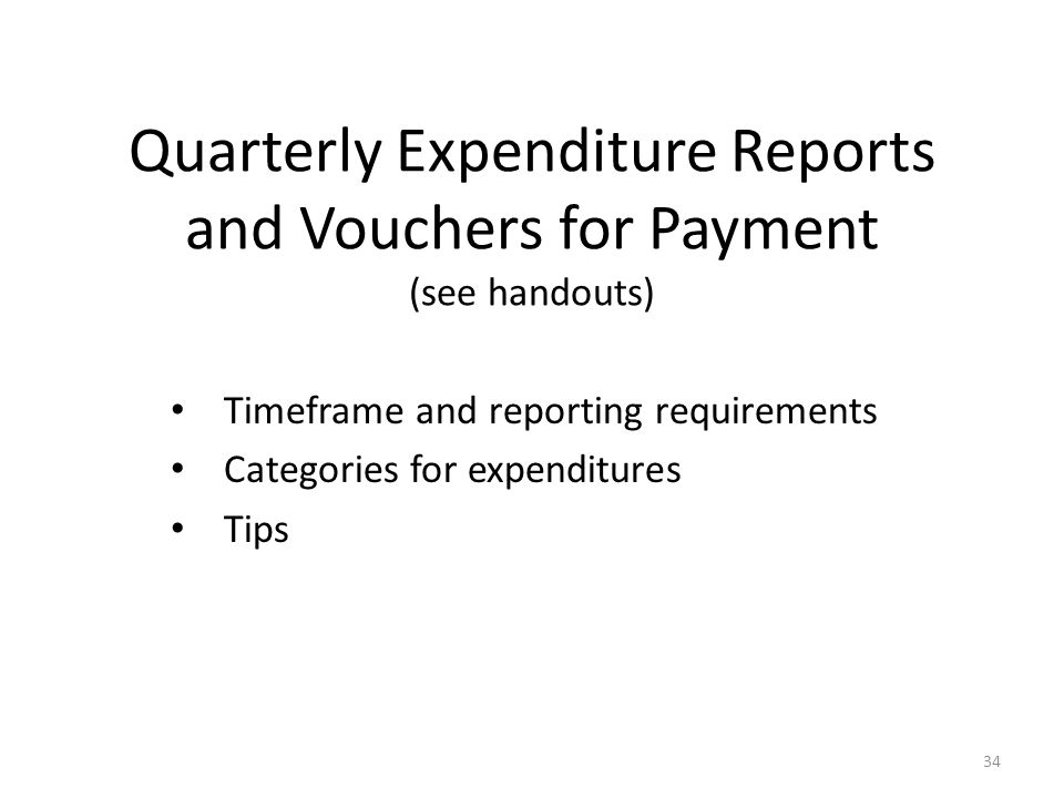 Quarterly Expenditure Reports and Vouchers for Payment (see handouts) Timeframe and reporting requirements Categories for expenditures Tips 34